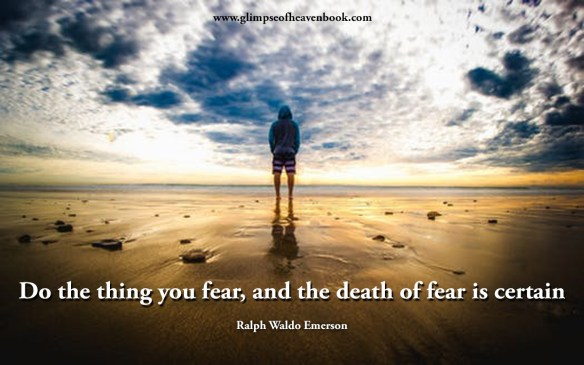 Do the thing you fear, and the death of fear is certain Ralph Waldo Emerson