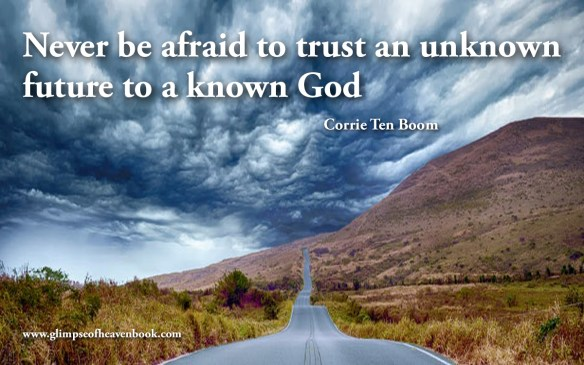 Never be afraid to trust an unknown future to a known God Corrie Ten Boom