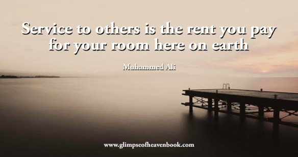 Service to others is the rent you pay for your room here on earth Muhammed Ali