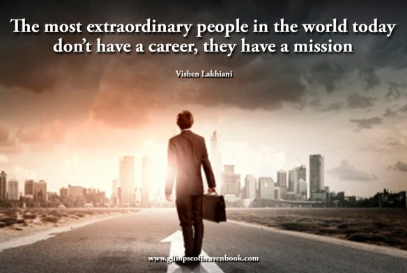 The most extraordinary people in the world today don't have a career, they have a mission Vishen Lakhiani