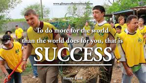 To do more for the world than the world does for you, that is Success Henry Ford