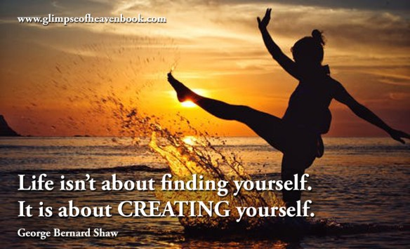 Life isn't about finding yourself. It is about creating yourself. George Bernard Shaw