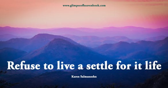 Refuse to live a settle for it life Karen Salmansohn