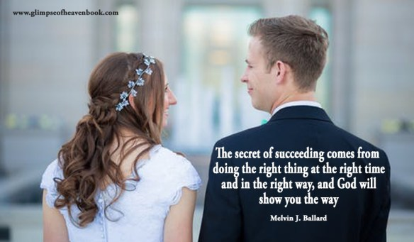 The secret of succeeding comes from doing the right thing at the right time and in the right way, and God will show you the way Melvin J. Ballard