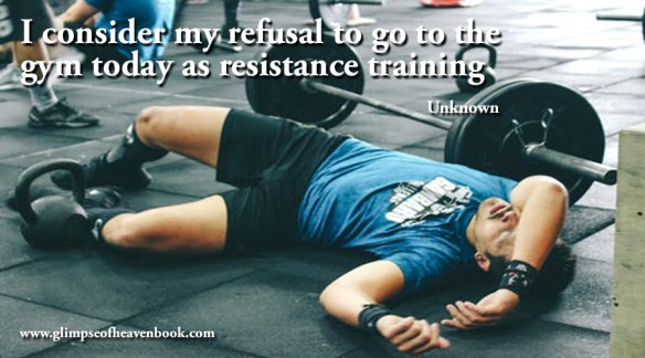 I consider my refusal to go to the gym today as resistance training Unknown
