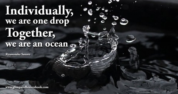 Individually, we are one drop Together, we are an ocean Ryunosuke Satoro