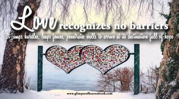 Love recognizes no barriers. It jumps hurdles, leaps fences, penetrates walls to arrive at its destination full of hope Maya Angelou