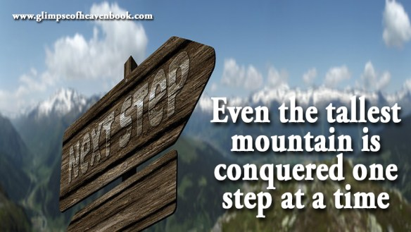 Even the tallest mountain is conquered one step at a time