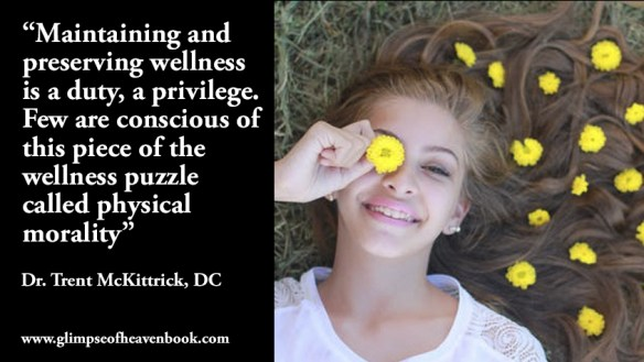 """""""Maintaining and preserving wellness is a duty, a privilege. Few are conscious of this piece of the wellness puzzle called physical morality"""" Dr. Trent McKittrick, DC"""