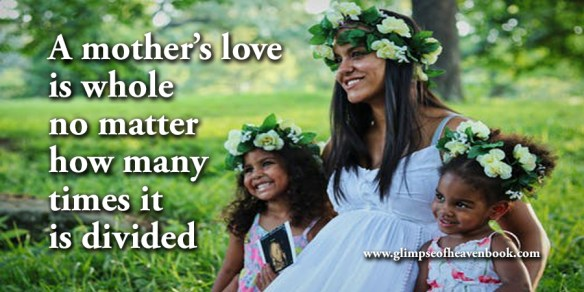 A mother's love is whole no matter how many times it is divided Unknown