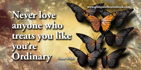 Never love anyone who treats you like you're Ordinary Oscar Wilde