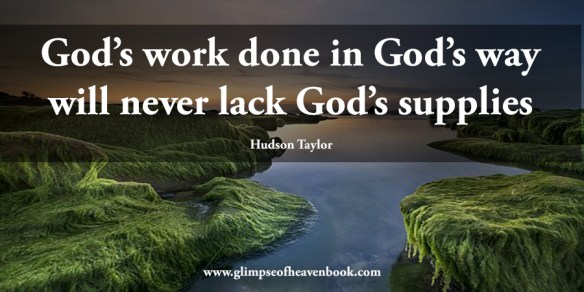 God's work done in God's way will never lack God's supplies Hudson Taylor