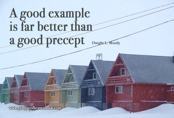 A good example is far better than a good precept Dwight L. Moody