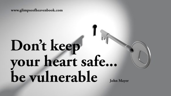 Don't keep your heart safe... be vulnerable John Mayer