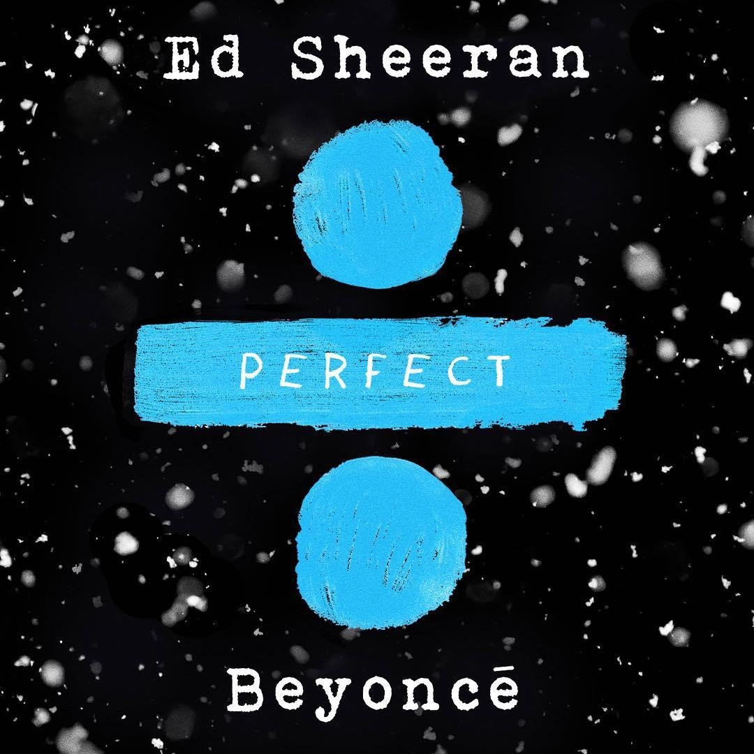 """Ed Sheeran Perfect: Ed Sheeran And Beyonce Drop A """"Perfect"""" Duet"""