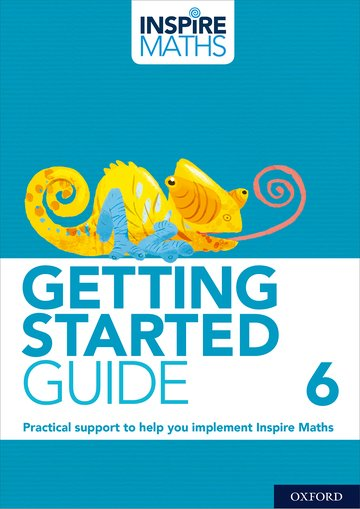 Inspire Maths Getting Started Guide 6 Oxford University