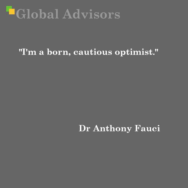 """I'm a born, cautious optimist."" - Dr Anthony Fauci"