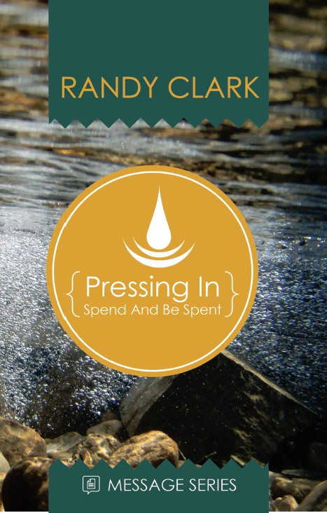 Pressing In/Spend and be Spent by Randy Clark - Global Awakening Store