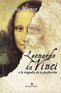 Leonardo da Vinci o la tragedia de la perfeccion de Carlos Blanco