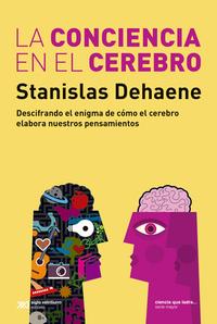 La conciencia en el cerebro, de Stanislas Dehaene