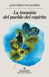 La invasión del pueblo del espíritu, de Juan Pablo Villalobos