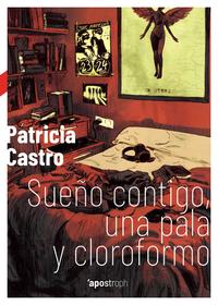 Sueño contigo una pala y cloroformo, de Patricia Castro