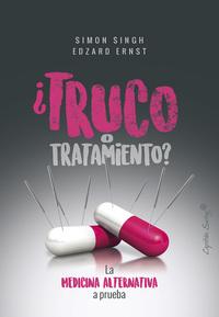 ¿Truco o tratamiento? - La medicina alternativa a prueba, de Simon Singh y Edzard Ernst
