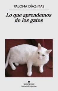 Lo que aprendemos de los gatos, de Paloma Díaz-Mas