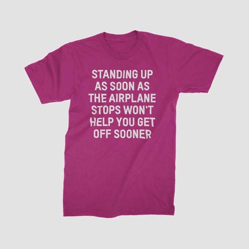 Standing up won't help you get off sooner Airportag t-shirt
