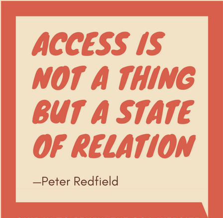 """""""Access is not a thing but a state of relation"""""""