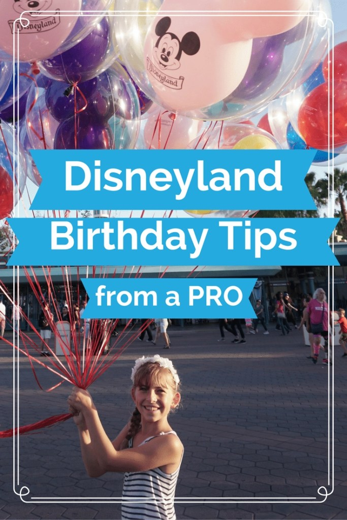 10 Tips from a Pro on Celebrating Your Birthday at Disneyland | Disneyland Birthday Tips | How to Celebrate Your Birthday at Disneyland | Global Munchkins