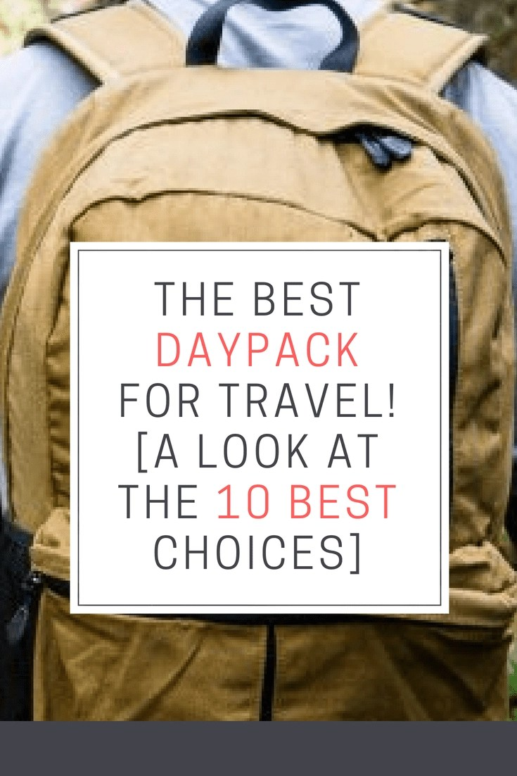 The Best Daypack for Travel! [A look at the 10 Best Choices] These daypacks are both useful and comfortable. #BestDaypack #Travel #Daypack