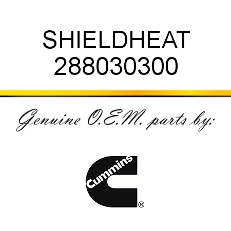 288030300 SHIELD,HEAT (2880303) fit CUMMINS 4B3.9, 6B5.9