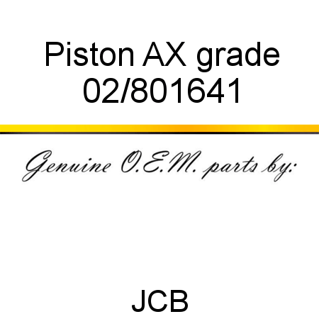 02/801641 Piston, AX grade fit JCB JS115 AUTO, JS180