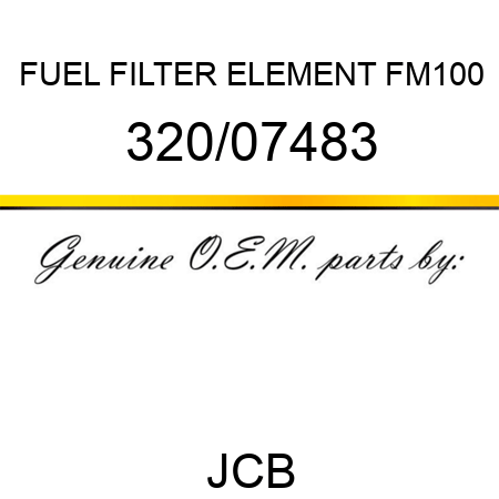 320/07483 FUEL FILTER ELEMENT FM100 fit JCB , buy 320