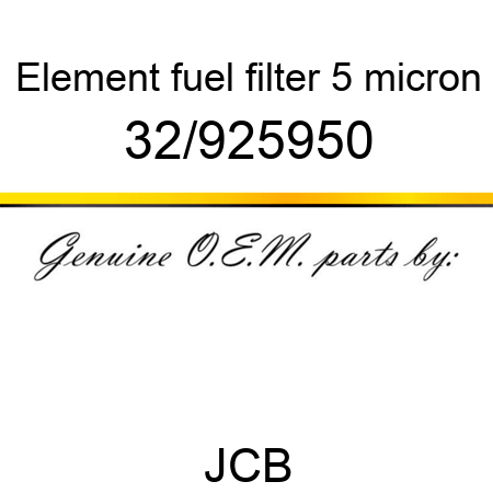 32/925950 Element, fuel filter, 5 micron fit JCB 320/40344