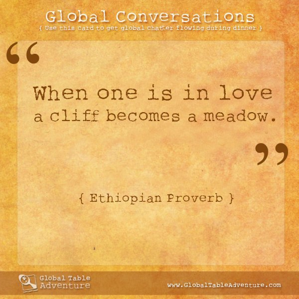 Ethiopian Proverb, Plus dozens of other inspiring quotes from around the world.