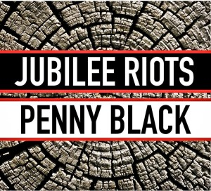 Jubilee Riots Penny Black album