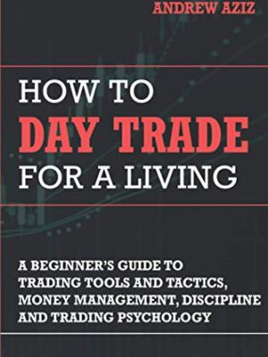How to Day Trade for a Living: A Beginner's Guide to Trading Tools and Tactics