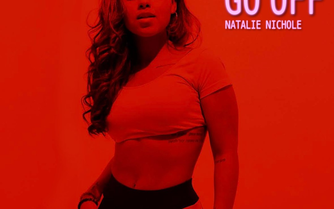 "Natalie Nichole releases her new single ""Go Off"""