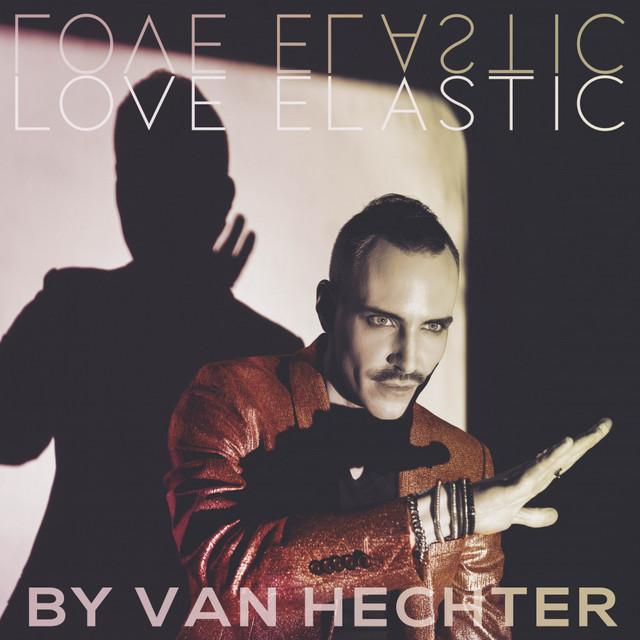 """Van Hetcher Releases New Single """"Love Elastic"""""""