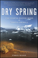 Book Review: Dry Spring – The Coming Water Crisis of North America by Chris Wood