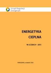 """Raport """"Energetyka cieplna w liczbach - 2015"""", Urząd Regulacji Energetyki"""