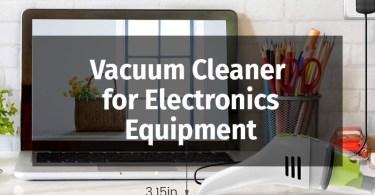 Vacuum Cleaner for Electronics Equipment