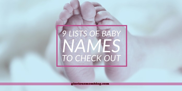 9 lists of baby names to check out: if you need help choosing a name for your baby boy or baby girl, I have some resources for you. Check it out at gloriousmomblog.com.