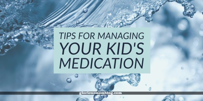 Tips to manage your kid's medication: does your medication need a little organization? Here's some tips to stay stress-free. Read about it at GloriousMomBlog.com.