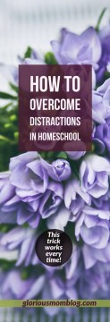How to overcome distractions in homeschool: use this one trick to keep your kids focused and engaged while completing their schoolwork! Read about it at gloriousmomblog.com.