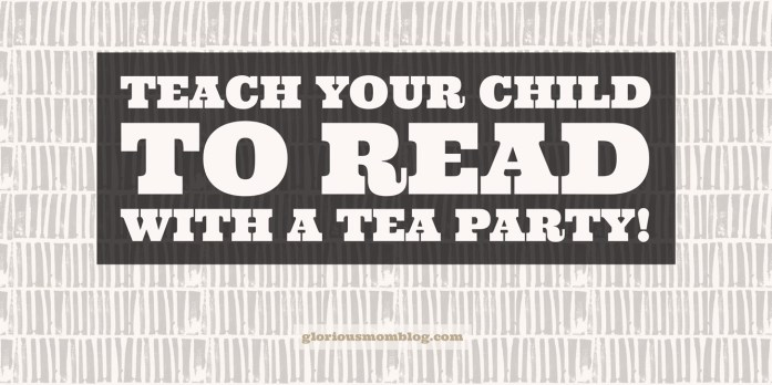 Teach your child to read with a tea party: creative reading activity for first graders! Perfect for homeschooling or just supplemental practice at home. Read it at gloriousmomblog.com.