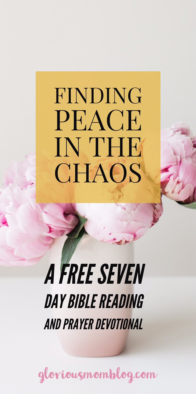 Finding peace in the chaos: a free seven day prayer and Bible reading devotional. Stress relief, anxiety relief, anxiety remedies, parenting solutions. Find it at gloriousmomblog.com.