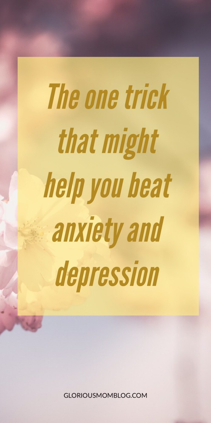 The one trick that might help you beat depression and anxiety: if you're looking for depression tips, anxiety tips, or need some stress management ideas, this might help you out! See it out at gloriousmomblog.com.
